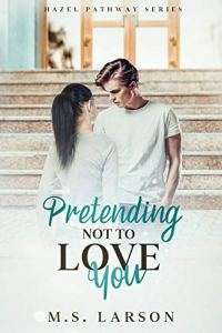 Fresh Fridays: Pretending Not to Love You (Hazel Pathway #1) by M S Larson
