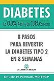 DIABETES: La Causa Real y La Cura Correcta: 8 Pasos Para Revertir la Diabetes Tipo 2 en 8 Semanas