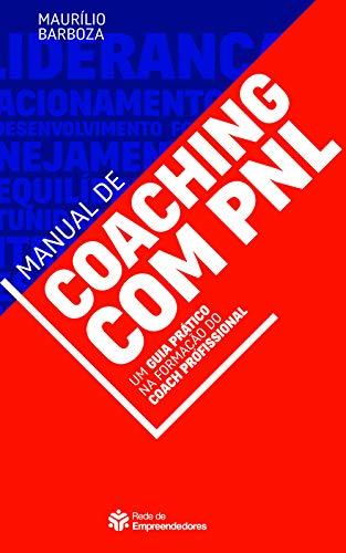 Manual de Coaching com PNL: Um Guia Prático na Formação do Coach Profissional