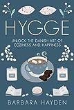 Hygge: Unlock the Danish Art of Coziness and Happiness