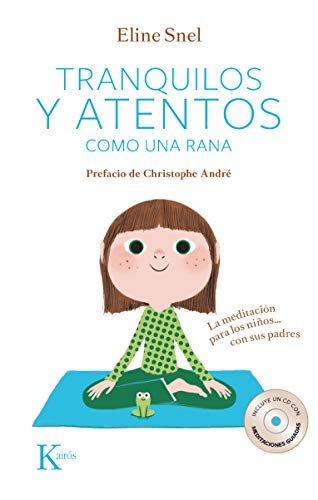 Tranquilos y atentos como una rana. La meditación para niños...Con sus padres (Psicología) + 1 CD