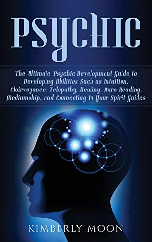 Psychic: The Ultimate Psychic Development Guide to...