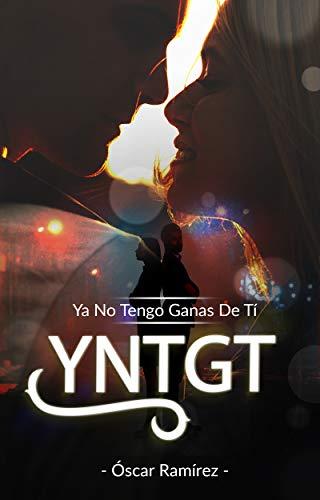 YA NO TENGO GANAS DE TI: YNTGT de Óscar Ramírez