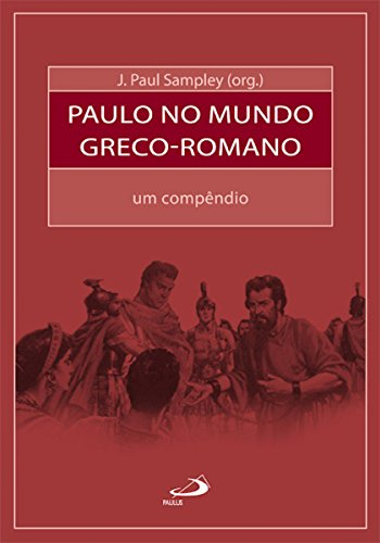 Paul in the Greco-Roman World: A Compendium (Bible and Sociology)