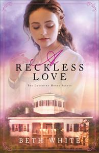 A Reckless Love (Daughtry House Book #3) by [Beth White]