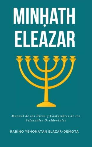 Minhath Eleazar: Manual de los Ritos y Costumbres de los Sefaradies Occidentales