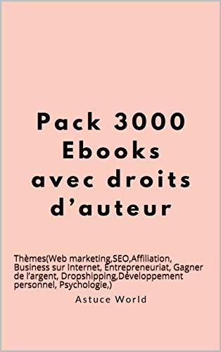 Pack 2050 ebooks: Thèmes(Web marketing,SEO,Affiliation, Business sur Internet, Entrepreneuriat, Gagner de l'argent, Dropshipping,Développement personnel, Psychologie,)
