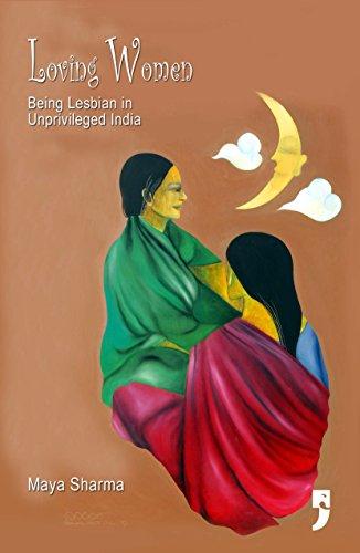Loving Women: Being Lesbian in Unprivileged India