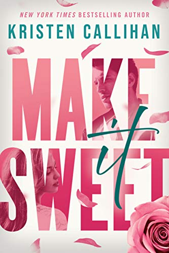 Make It Sweet by [Kristen Callihan]