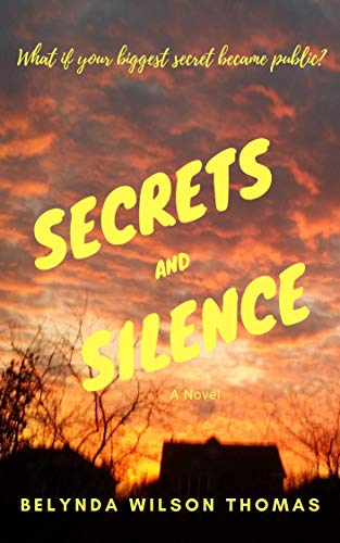 Secrets and Silence: What if your biggest secret became public? by [Belynda Wilson Thomas]
