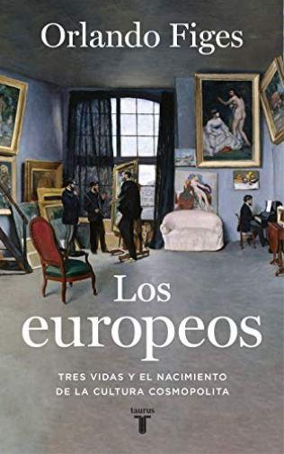 Los europeos, de Orlando Figes. Editorial Taurus.