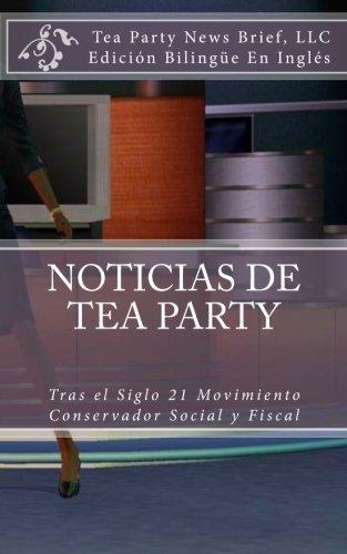 Noticias de Tea Party / Tea Party News: Tras El Siglo 21 Movimiento Conservador Social Y Fiscal / Af