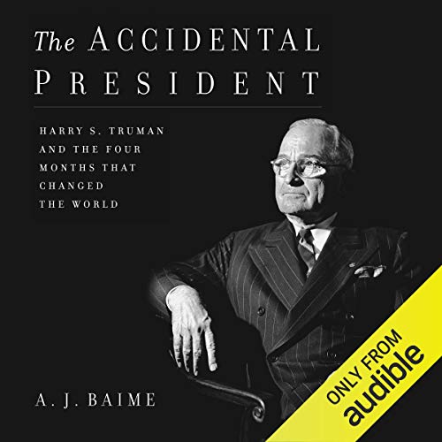 The Accidental President: Harry S. Truman and the Four...