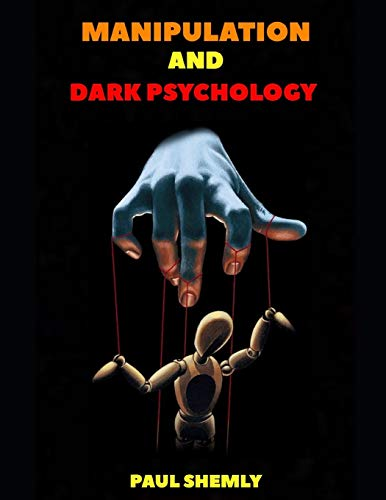 Manipulation and Dark Psychology: Learn How to Influence...
