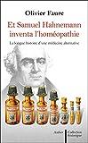 Et Samuel Hahnemann inventa l'homéopathie : La long histoire d'une médecine alternative
