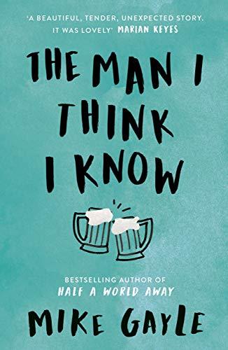 Der Mann, den ich zu kennen glaube: Eine wohlfühlende, erhebende Geschichte über die unwahrscheinlichste Freundschaft von [Mike Gayle]