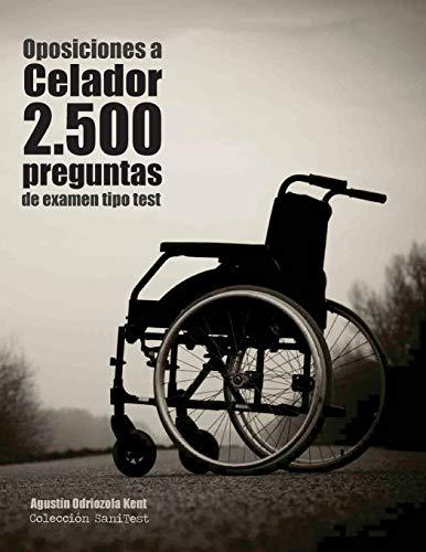 Oposiciones a Celador. 2.500 preguntas de examen tipo test: Recopilación de pruebas utilizadas en s