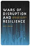 Wars of Disruption and Resilience: Cybered Conflict, Power, and National Security (Studies in Security and International Affairs)