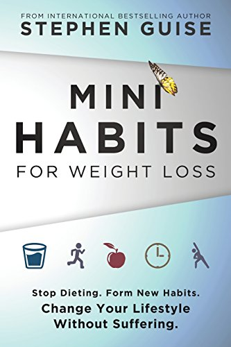 Mini Habits for Weight Loss: Stop Dieting. Form New Habits. Change Your Lifestyle Without Suffering. (Volume 2) 1