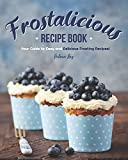 Frostalicious Recipe Book: Your Guide to Easy and Delicious Frosting Recipes!