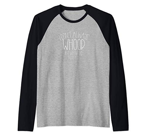 I Don't Always Whoop But When I Do There It Is Dance Mom Raglan Baseball Tee
