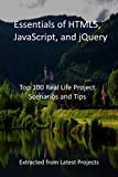 Essentials of HTML5, JavaScript, and jQuery : Top 100 Real Life Project Scenarios and Tips - Extracted from Latest Projects