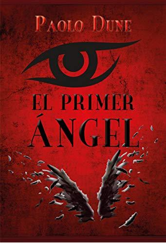 El Primer Ángel: ¿cuál Es El Secreto Detrás Del Origen De Lucifer? de Paolo Dune