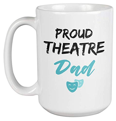Proud Theatre Dad Coffee & Tea Mug & Decor for Actor, Artist and Men (15oz)