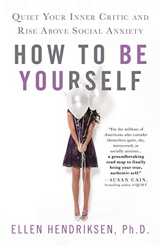 How to Be Yourself: Quiet Your Inner Critic and Rise Above...