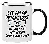 Casitika Optometry Mugs. 11 oz Eye Doctor Ophthalmologist Mug. Eye Am An Optometrist My Jokes Keep Getting Cornea. Present Idea for Boss or Co-Worker.