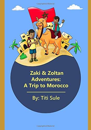Zaki & Zoltan Adventures: A Trip to Morocco