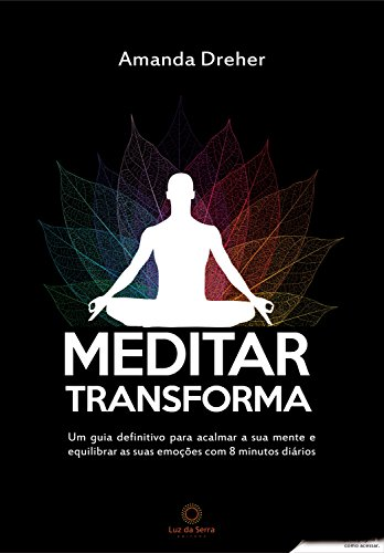 Meditating transforms: A definitive guide to calm your mind and balance your emotions with 8 minutes daily