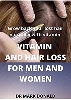VITAMINS AND HAIR LOSS FOR MEN AND WOMEN: Grow back your lost hair naturally with vitamin 1