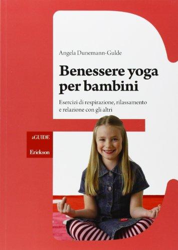 Benessere yoga per bambini. Esercizi di respirazione, rilassamento e relazione con gli altri