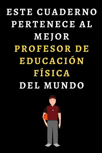 Este Cuaderno Pertenece Al Mejor Profesor De Educación Física Del Mundo: Cuaderno De Notas Para Profesores De Educación Física - 120 Páginas