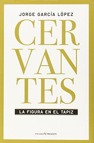 Cervantes: LA FIGURA EN EL TAPIZ (ENSAYO)