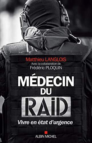 Médecin du RAID: Vivre en état d'urgence (A.M. BIOG.MEM.) (French Edition)