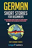 German Short Stories For Beginners: 20 Captivating Short Stories To Learn German & Grow...