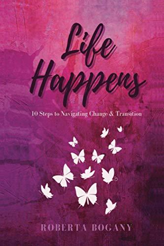 Life Happens: 10 Steps to Navigating Change & Transition