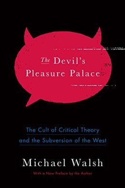 The Devil's Pleasure Palace: The Cult of Critical Theory and the Subversion of the West by [Michael Walsh]