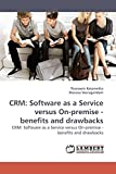 CRM: Software as a Service versus On-premise - benefits and drawbacks: CRM: Software as a Service versus On-premise - benefits and drawbacks