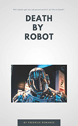 Death by Robots: How Artificial Intelligence is Going to Kill us All (English Edition)