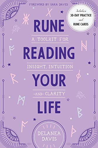 Rune Reading Your Life: A Toolkit for Insight, Intuition,...