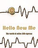 Hello New Me: The world of coffee and espresso