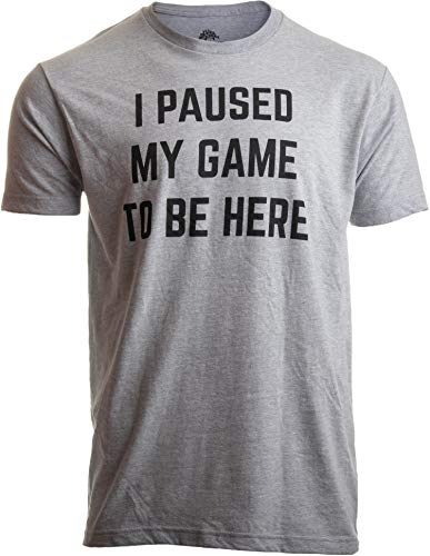 I Paused My Game to Be Here   Funny Video Gamer Gaming Player Humor Joke for Men Women T-Shirt-(Adult,L) Sport Grey