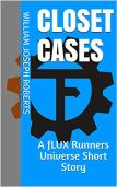 Closet Cases: A fLUX Runners Universe Short Story (The Intergalactic Rapscallion Adventures Presents: Trae and Fergus In:) by [William Joseph Roberts]
