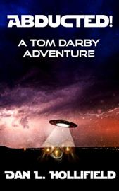 Abducted!: A Tom Darby Adventure by [Dan L. Hollifield]