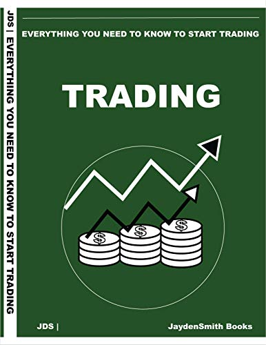EVERYTHING YOU NEED TO KNOW TO START TRADING