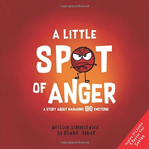 A Little SPOT of Anger: A Story About Managing BIG Emotions