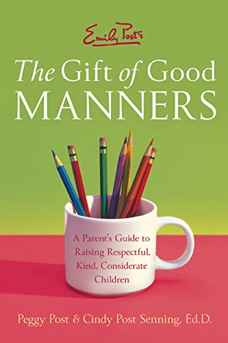 Emily Post's The Gift of Good Manners: A Parent's Guide to Raising Respectful, Kind, Considerate Chi